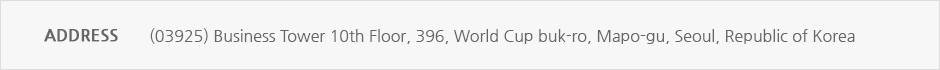 Address : (03925) Business Tower 10th Floor, 396, World Cup buk-ro, Mapo-gu, Seoul, Republic of Korea, Tel : +82  2  2014  7114